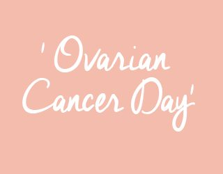 World Ovarian Cancer Day – why should we care?