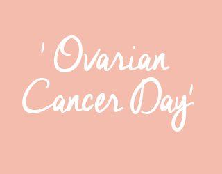 World Ovarian Cancer Day May 8th 2018