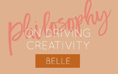 Belle's philosophy on driving creativity