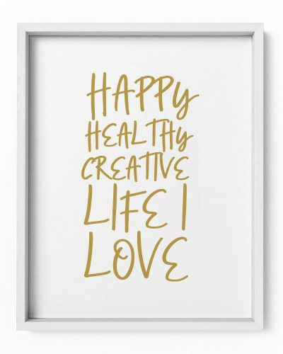 Happy, Healthy, Creative Quote Print