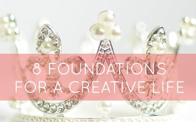 8 essential foundations for living a creative life