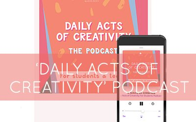 Daily Acts of Creativity, the podcast for students and teachers
